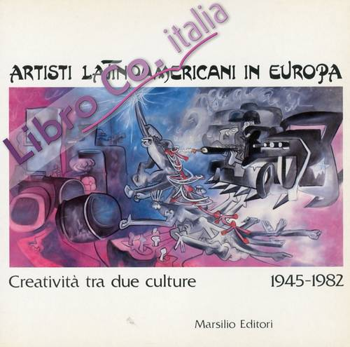 Artisti Latinoamericani in Europa. Creatività tra Due Culture 1945-1982.
