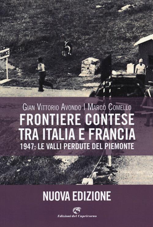 Frontiere contese tra Italia e Francia. 1947: le valli perdute del Piemonte.