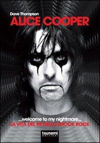 Alice Cooper... welcome to my nightmare... La vita del re dello shock rock.