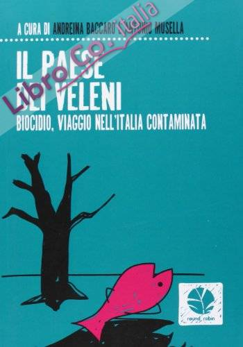 Il paese dei veleni. Biocidio, viaggio nell'Italia contaminata.
