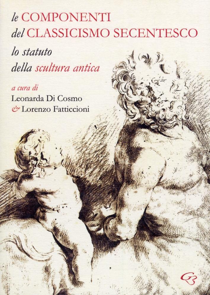 Le Componenti del Classicismo Secentesco. Lo Statuto delle Scultura Antica.