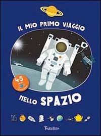 Il mio primo viaggio nello spazio. Con adesivi.