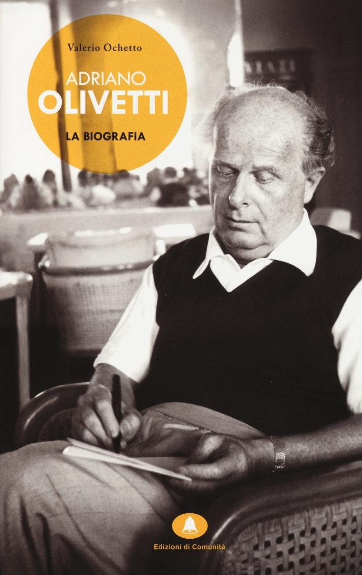 Adriano Olivetti. La biografia.