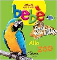 Allo zoo. Attività con il mio bebè. Ediz. illustrata