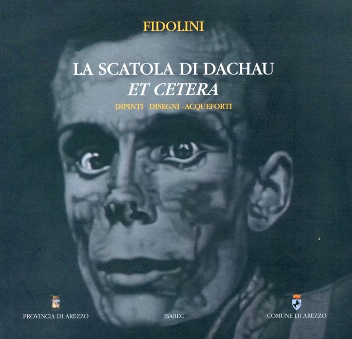 Fidolini. La Scatola di Dachau Et Cetera. Dipinti Disegni Acqueforti