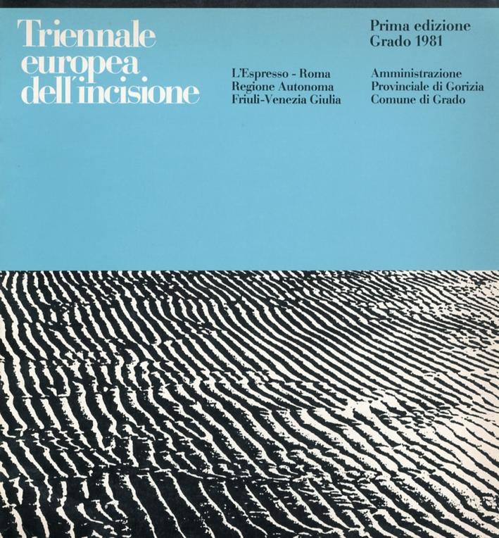 Triennale Europea dell'Incisione. Prima Edizione Grado 1981