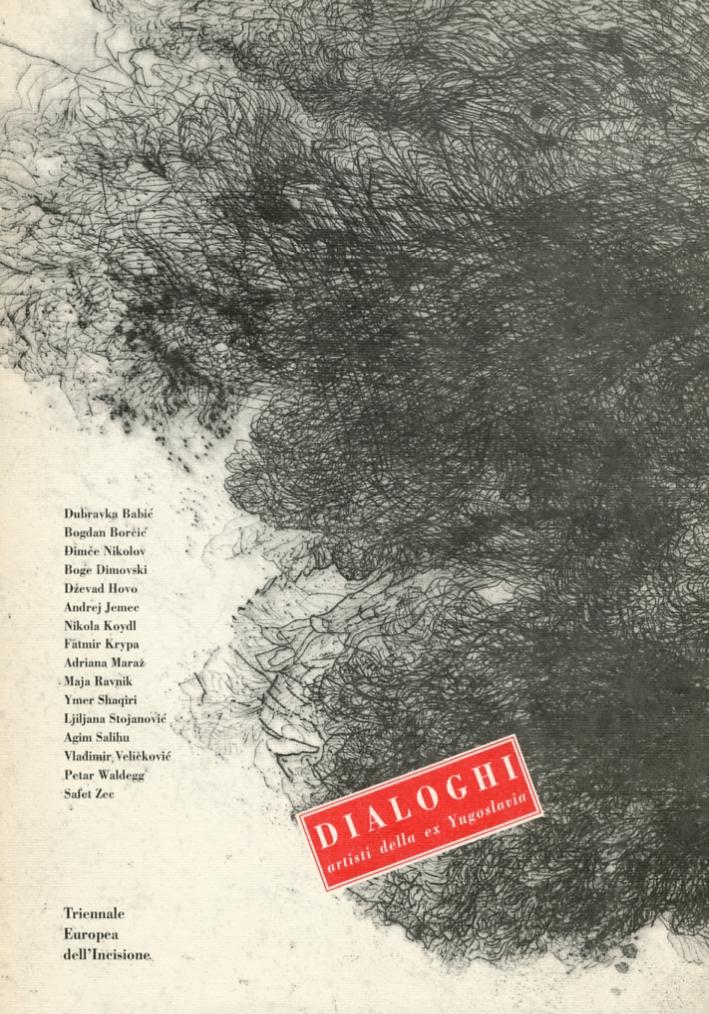 Triennale Europea dell'Incisione. Dialoghi. Artisti Europei delle Ex Yugoslavia. 1994