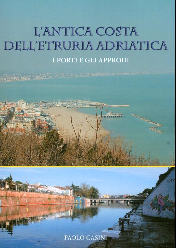 L'Antica Costa dell'Etruria Adriatica. I Porti e gli Approdi.