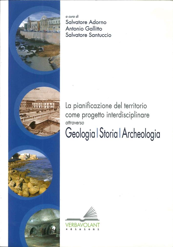 La pianificazione del territorio come progetto interdisciplinare attraverso geologia, storia, archeologia.