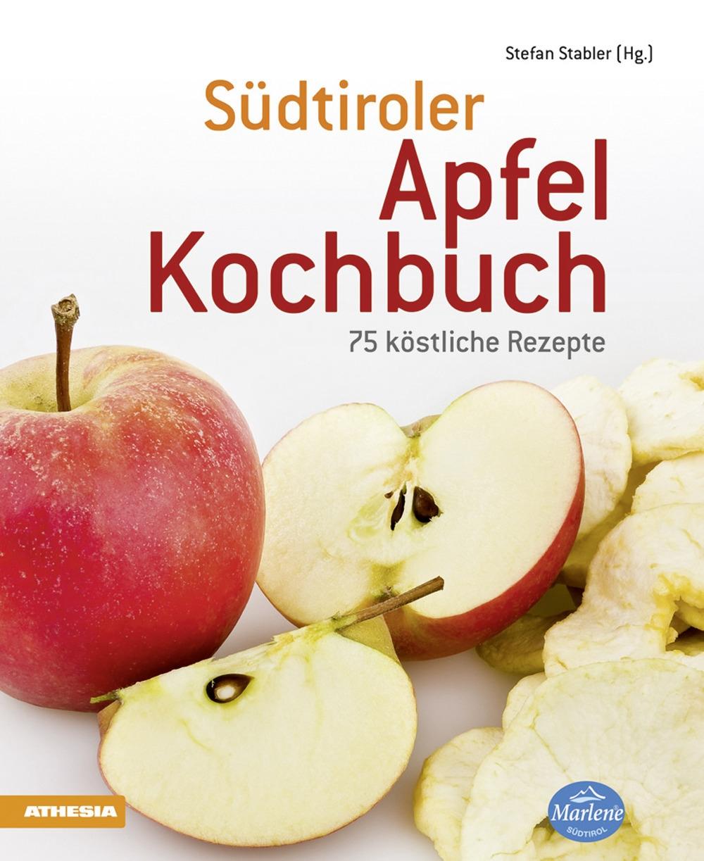 Südtiroler Apfelkochbuch. 75 köstliche Rezepte.