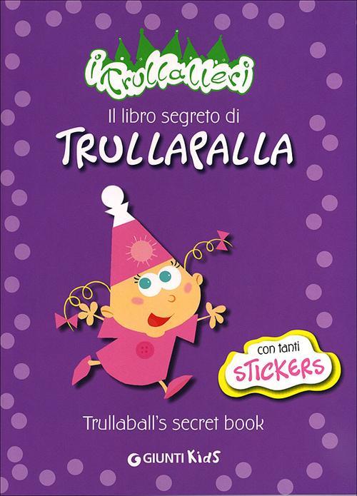 Il Libro Segreto di TrullapallaTrullaball's Secret Book. I Trullareri. Con Adesivi.