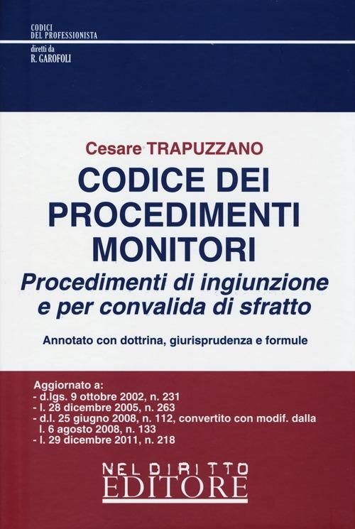 Codice dei procedimenti monitori. Procedimenti di ingiunzione e per convalida di sfratto