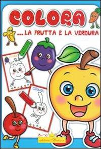 Colora la frutta e la verdura. Ediz. illustrata