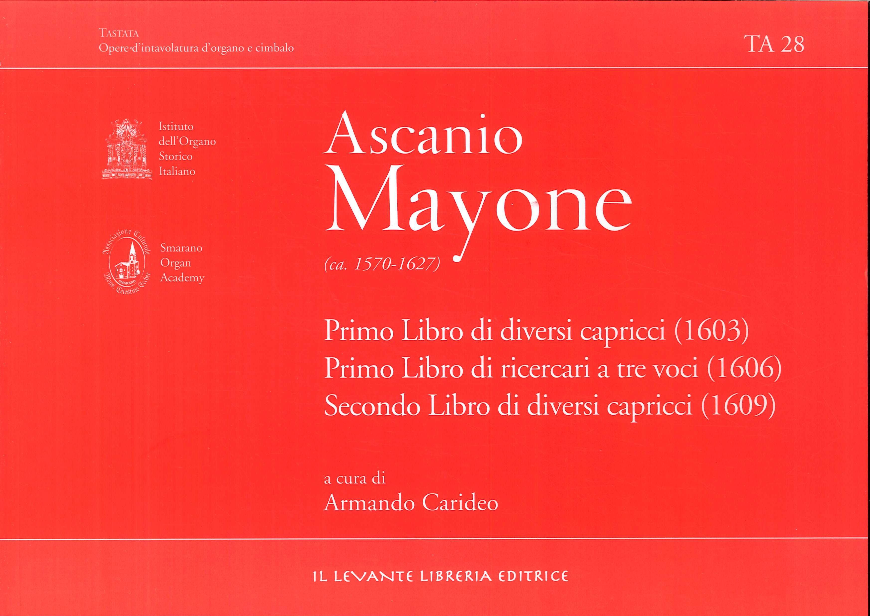 Ascanio Mayone (1570-1627). Primo libro di diversi capricci (1603). Primo libro di ricercari a tre voci (1606). Secondo libro di diversi capricci (1609)
