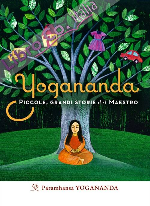 Yogananda. Piccole, grandi storie del Maestro.