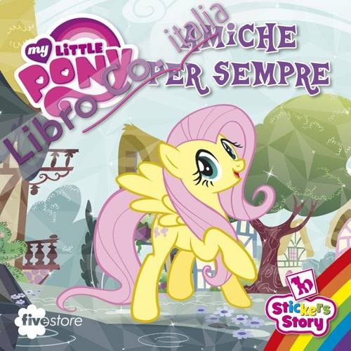 Amiche per sempre. My Little Pony. Con adesivi
