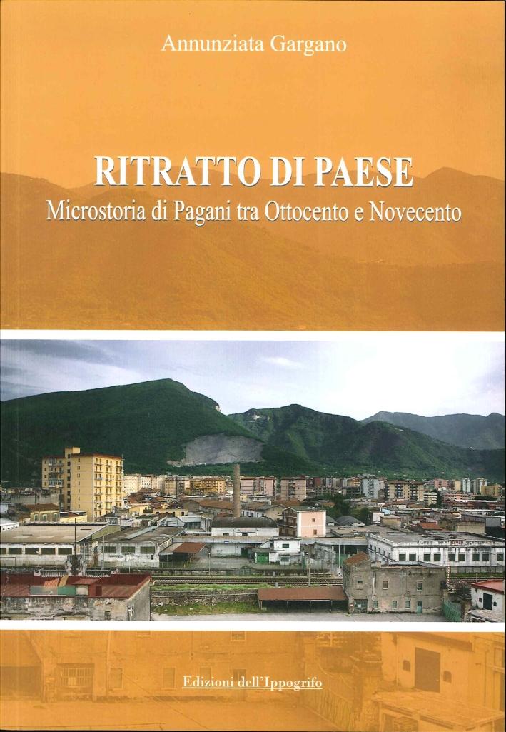 Ritratto di paese. Microstoria di Pagani tra ottocento e novecento.
