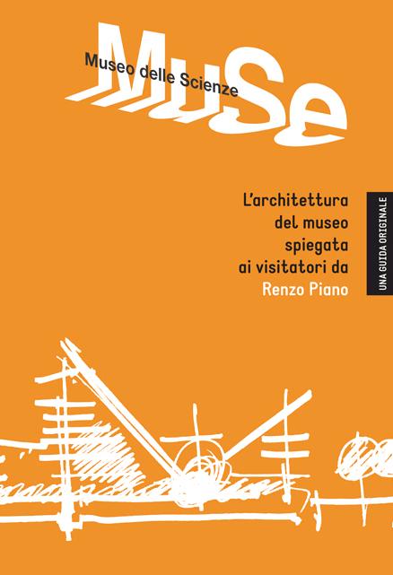Muse. Museo delle scienze. L'architettura del museo spiegata ai visitatori da Renzo Piano