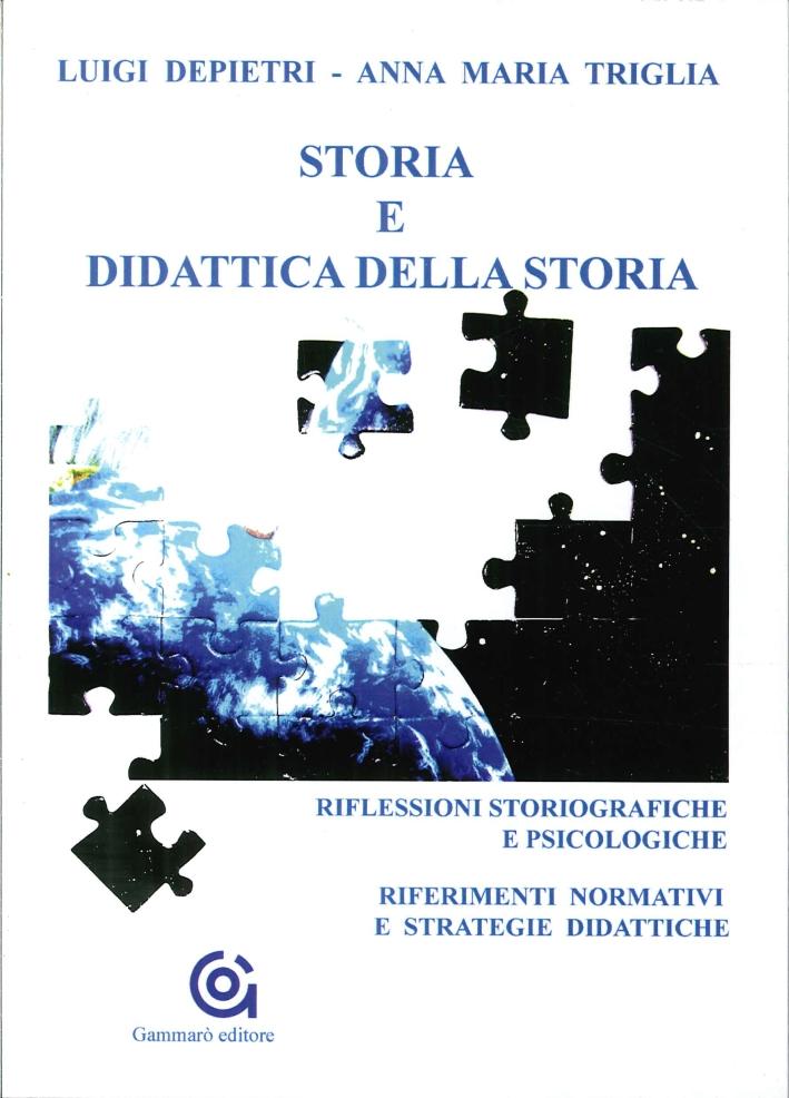 Storia e didattica della storia. Riflessioni storiografiche e psicologiche. Riferimenti normativi e strategie didattiche