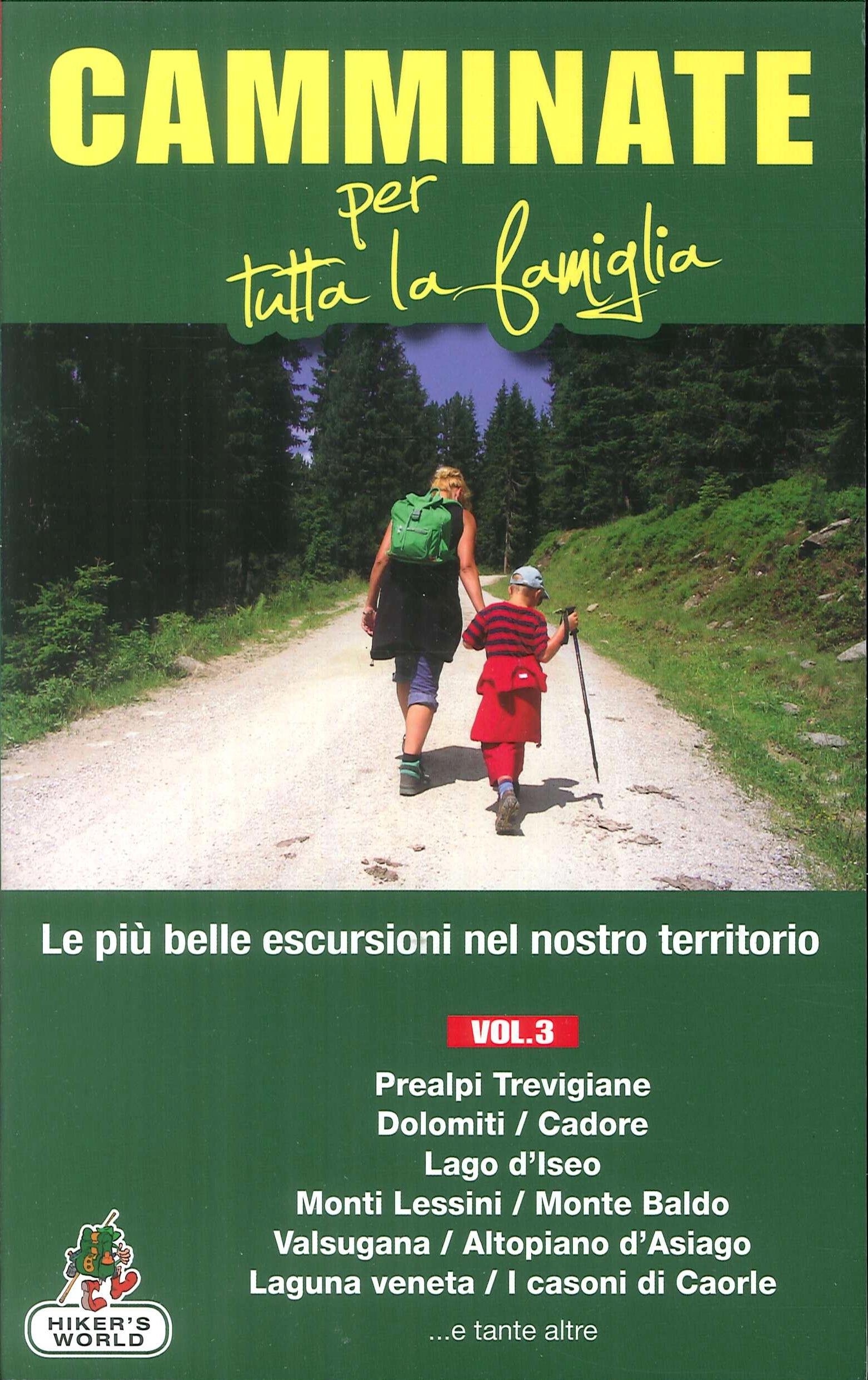 Camminate per tutta la famiglia. Vol. 3: Prealpi Trevigiane, Dolomiti, Cadore, Lago d'Iseo, Monti Lessini, Monte Baldo, Valsugana....