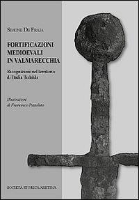 Fortificazioni medievali in Valmarecchia. Ricognizioni nel territorio di Badia Tedalda
