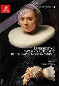 Representing women's authority in the early modern world