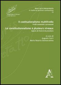 Il costituzionalismo multilivello. Profili sostanziali e processuali-Le constitutionnalisme à plusieurs niveaux. Aspects de fond et de procédure. Ediz. bilingue