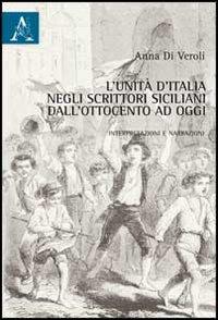 L'Unità d'Italia negli scrittori siciliani dall'Ottocento a oggi. Interpretazioni e narrazioni