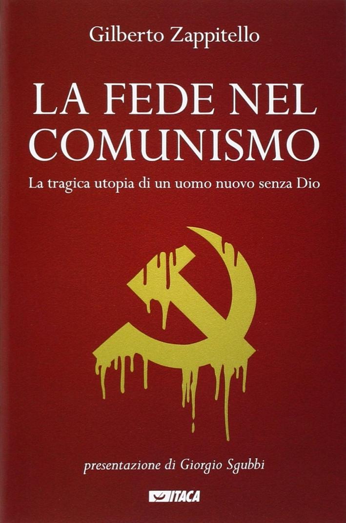 La fede nel comunismo. La tragica utopia di un uomo nuovo senza Dio
