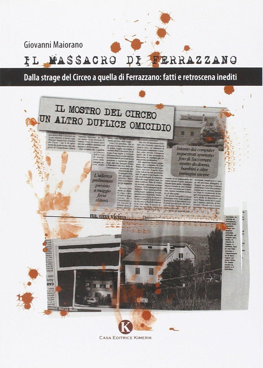 Il massacro di Ferrazzano. Dalla strage del Circeo a quella di Ferrazzano: fatti e retroscena inediti