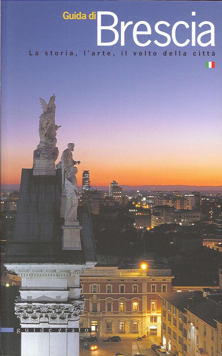 Guida di Brescia. La storia, l'arte, il volto della città