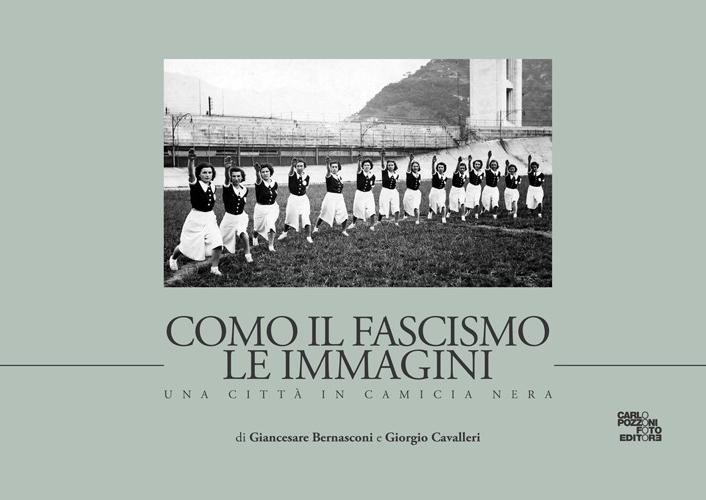 Como il fascismo le immagini. Una città in camicia nera