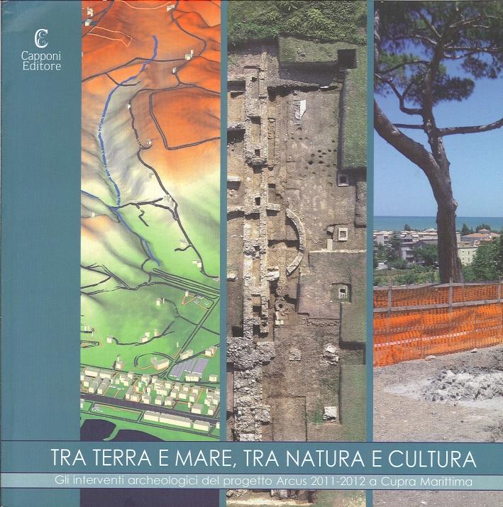 Tra Terra e Mare, tra Natura e Cultura. Gli Interventi Archeologici del Progetto Arcus 2011-2012 a Cupra Marittima