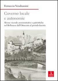 Governo locale e autonomie. Alcune vicende amministrative e politiche nel bellunese dall'Ottocento al periodo fascista