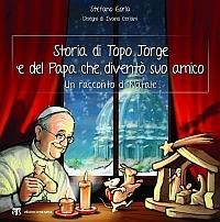 Storia di Topo Jorge e del Papa che diventò suo amico. Un racconto di Natale. Ediz. illustrata