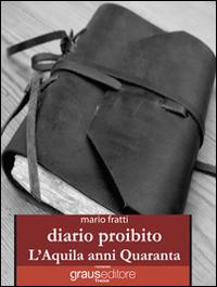 Diario Proibito. L'Aquila Anni Quaranta.