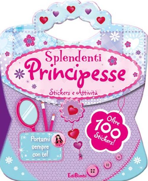 Splendenti principesse. Le borsette magiche. Con adesivi. Ediz. illustrata