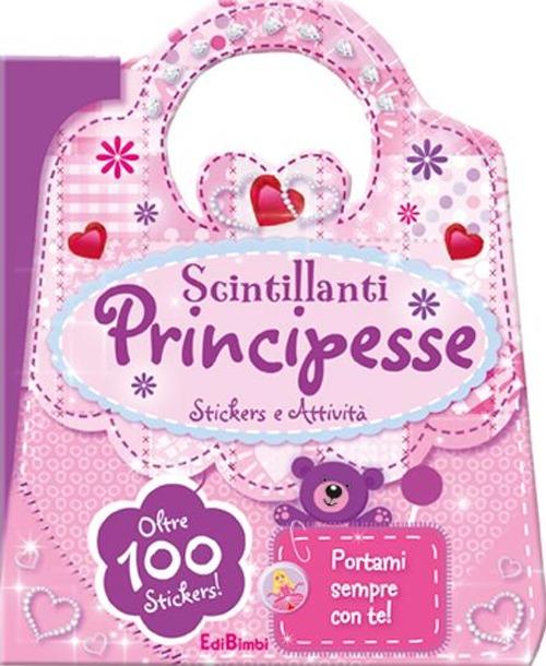Scintillanti principesse. Le borsette magiche. Con adesivi. Ediz. illustrata