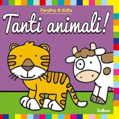Tanti animali! Paroline di stoffa. Ediz. illustrata