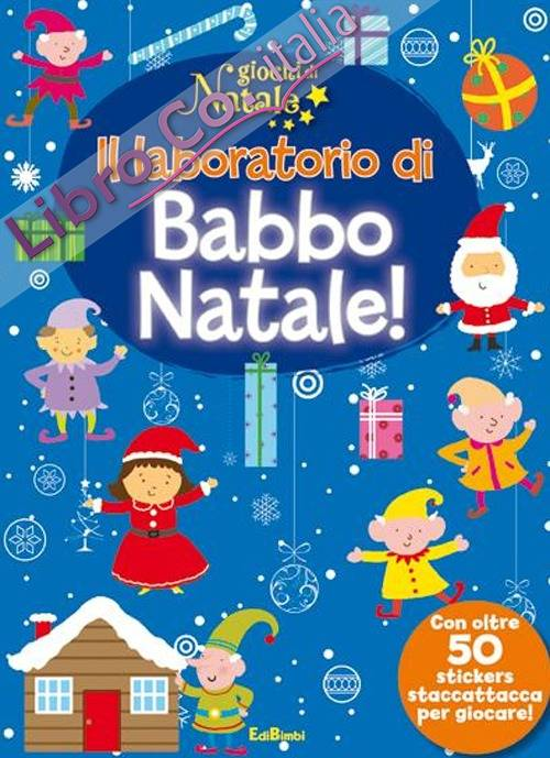 Il laboratorio di Babbo Natale! Giochi di Natale. Con adesivi. Ediz. illustrata