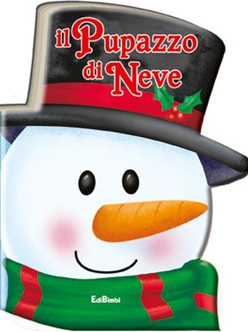Il pupazzo di neve. Pupazzi di Natale. Ediz. illustrata