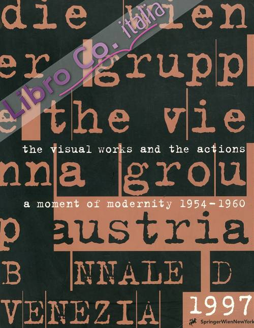 Biennale di Venezia 1997. Die Wiener Gruppe. The Vienna Group. The Visual Works and the actions. A Moment of Modernity 1954-1960. the Visual Works and the Actions