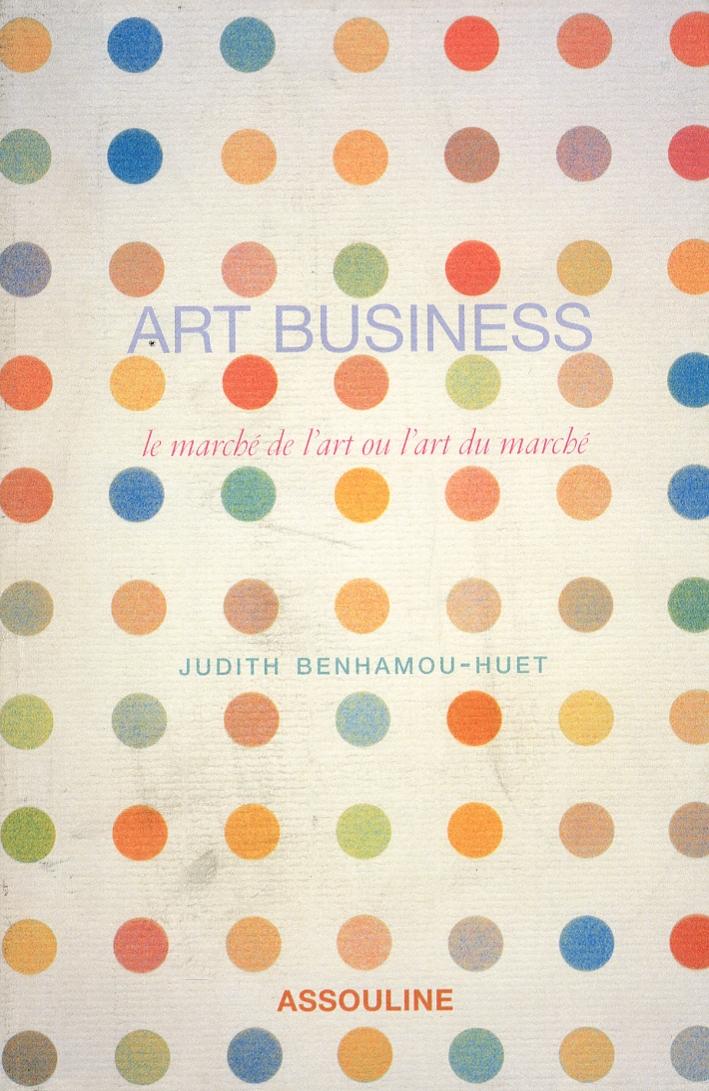 Art Business. Le Marché De l'Art Ou l'Art Du Marché.