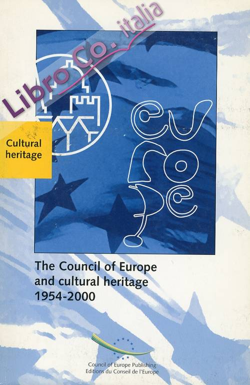 The Council of Europe and Cultural Heritage 1954-2000. Intergovernmental Work: Basic Texts.