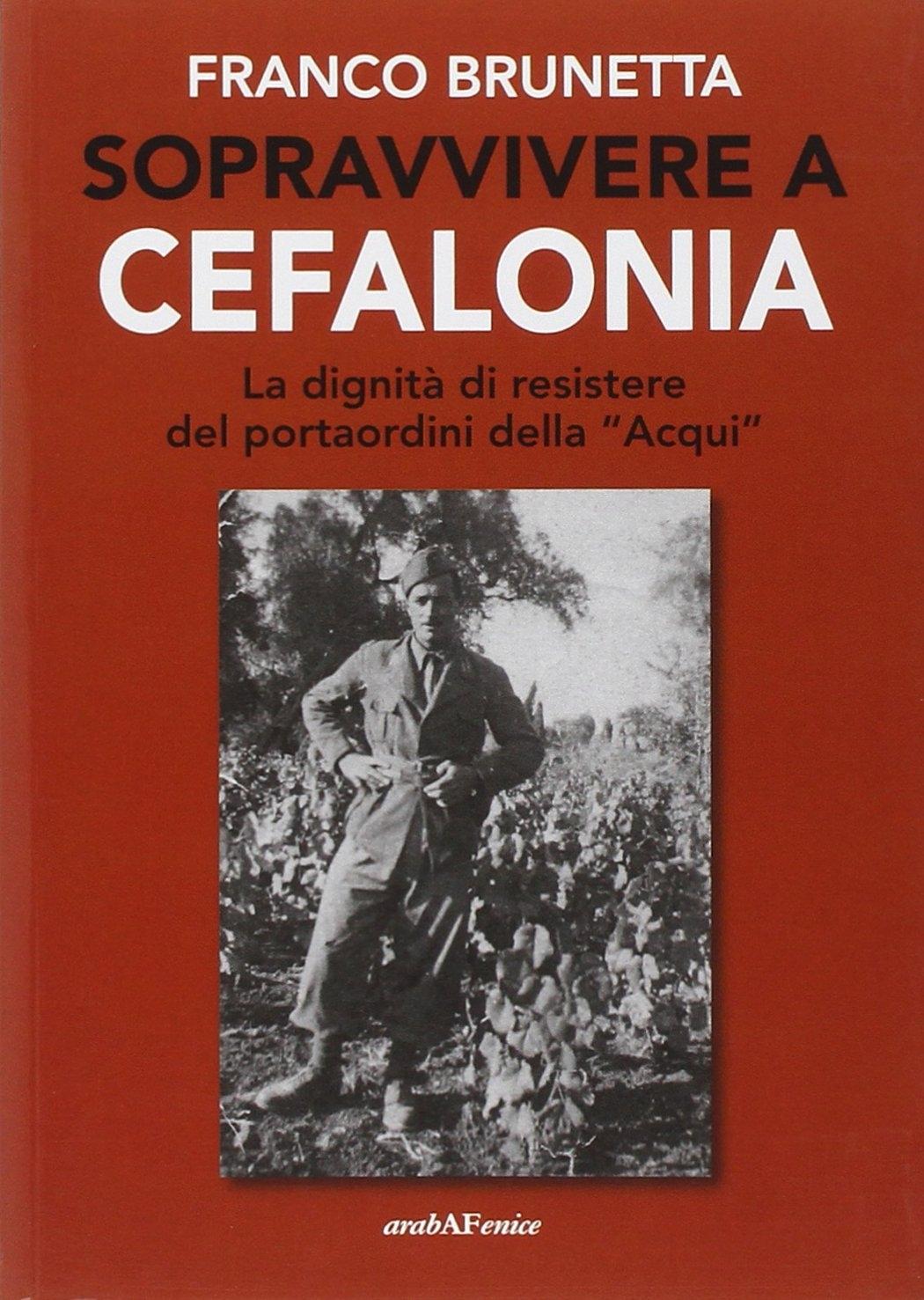 Sopravvivere a Cefalonia. La dignità di resistere del portaordini della