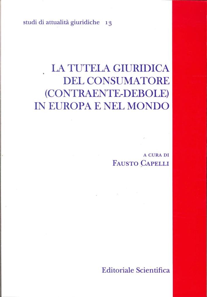 La tutela giuridica del consumatore (contraente-debole) in Europa e nel mondo.