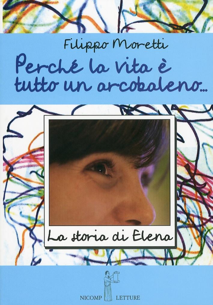 Perché la vita è tutta un arcobaleno. Storia di Elena.