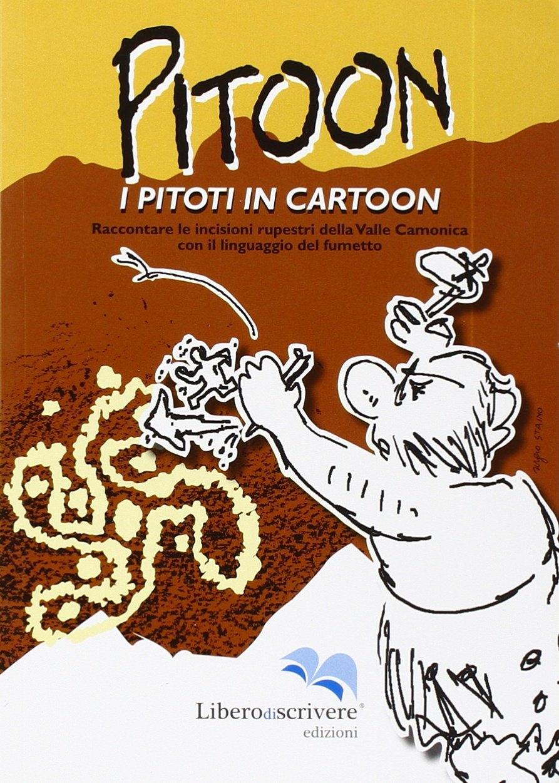 Pitoon. I piloti in cartoon. Raccontare le incisioni rupestri della Valle Camonica con il linguaggio del fumetto