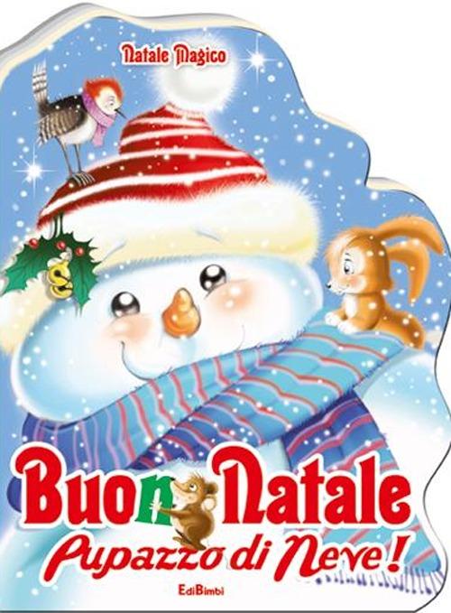 Buon Natale pupazzo di neve! Natale magico. Ediz. illustrata