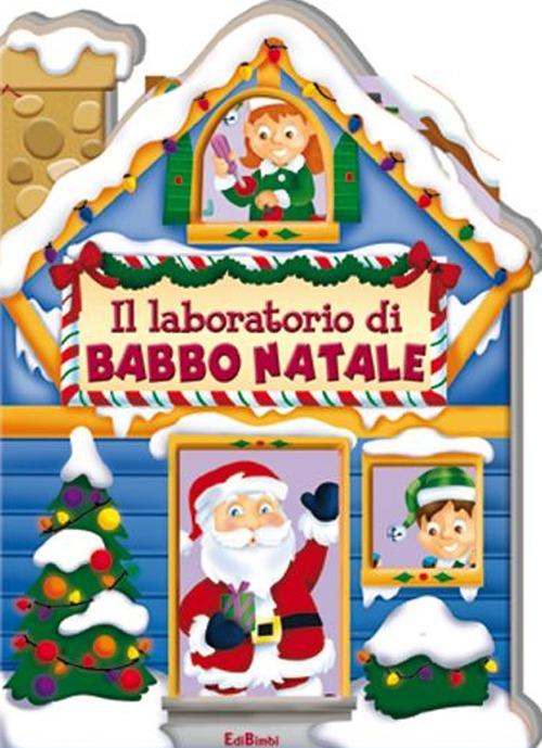 Il laboratorio di Babbo Natale. Casette di Natale. Ediz. illustrata